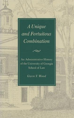 9780820320823: Unique and Fortuitous Combination: An Administrative History of the University of Georgia School of Law