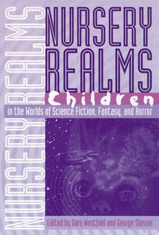 Nursery Realms: Children in the Worlds of Science Fiction, Fantasy, and Horror (Proceedings of the ...