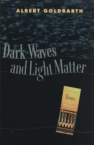Dark Waves and Light Matter (Hardcover): Albert Goldbarth