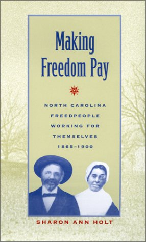 9780820321707: Making Freedom Pay: North Carolina Freedpeople Working for Themselves, 1865-1900