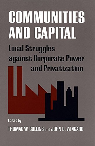 Communities and Capital : Local Struggles Against Corporate Power and Privatization: Collins, ...