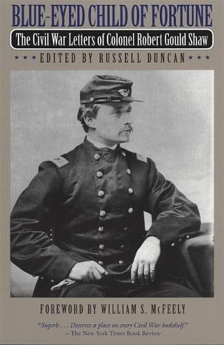 Blue-Eyed Child of Fortune: The Civil War Letters of Colonel Robert Gould Shaw: Robert Shaw