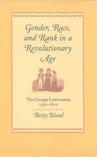 Gender, Race, and Rank in a Revolutionary Age (Hardcover): Betty Wood