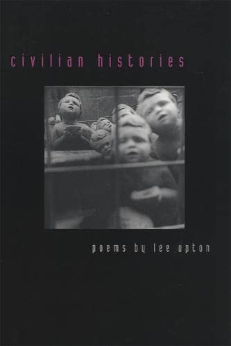 Civilian Histories: Poems (The Contemporary Poetry Ser.): Upton, Lee