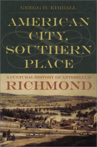 American City, Southern Place: A Cultural History of Antebellum Richmond: Kimball, Gregg D.