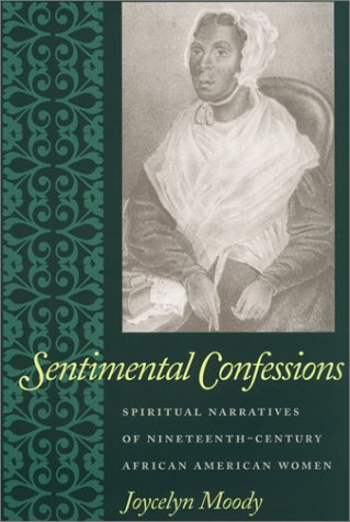 SENTIMENTAL CONFESSIONS: Spirtual Narratives of Nineteenth-Century African American Women.: Moody, ...