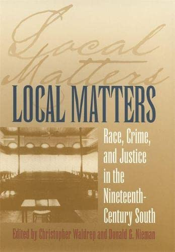 Local Matters: Race, Crime and Justice in the Nineteenth-century South (Hardback)