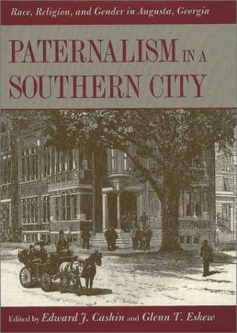 9780820322575: Paternalism in a Southern City: Race, Religion, and Gender in Augusta, Georgia