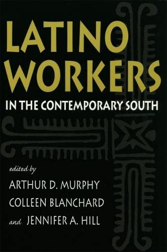 Latino Workers in the Contemporary South (Southern: Murphy, Arthur [Editor];