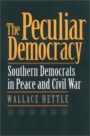 The Peculiar Democracy: Southern Democrats in Peace and Civil War (Hardback): Wallace Hettle
