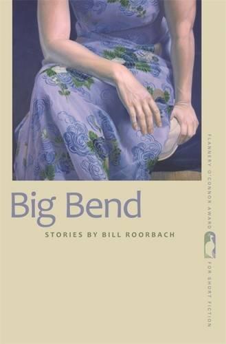 Big Bend: Stories: Roorbach, Bill