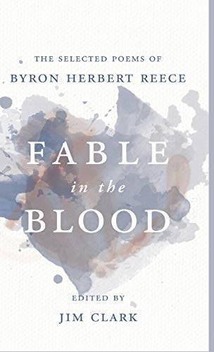 Fable in the Blood: The Selected Poems: Byron Reece