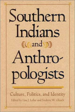 9780820323541: Southern Indians and Anthropologists: Culture, Politics, and Identity (Southern Anthropological Society Proceedings)