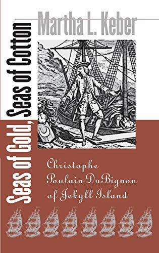 9780820323602: Seas of Gold, Seas of Cotton: Christophe Poulain Dubignon of Jekyll Island