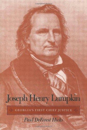 Joseph Henry Lumpkin : Georgia's First Chief Justice: Hicks, Paul DeForest