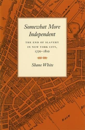 9780820323749: Somewhat More Independent: The End of Slavery in New York City, 1770-1810