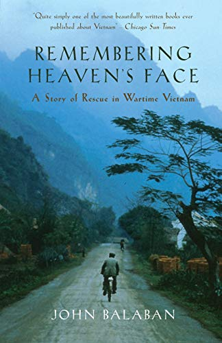 Remembering Heaven's Face: A Story of Rescue in Wartime Vietnam: Balaban, John