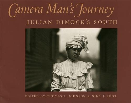 CAMERA MAN'S JOURNEY Julian Dimock's South: Johnson, Thomas L. & Nina J. Root (Editors)
