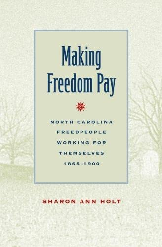 9780820324425: Making Freedom Pay: North Carolina Freedpeople Working for Themselves, 1865-1900