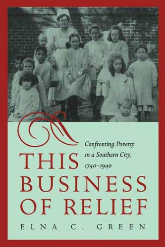 9780820324517: This Business of Relief: Confronting Poverty in a Southern City, 1740–1940