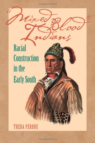 Mixed Blood Indians: Racial Construction in the Early South [First Edition]