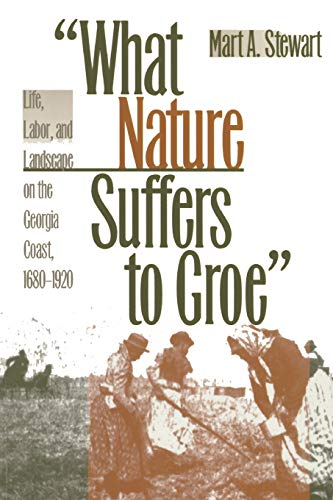 9780820324593: What Nature Suffers to Groe: Life, Labor, and Landscape on the Georgia Coast, 1680-1920 (Wormsloe Foundation Publication Ser.)