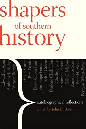 Shapers of Southern History: Autobiographical Reflections: Boles, John [Editor];
