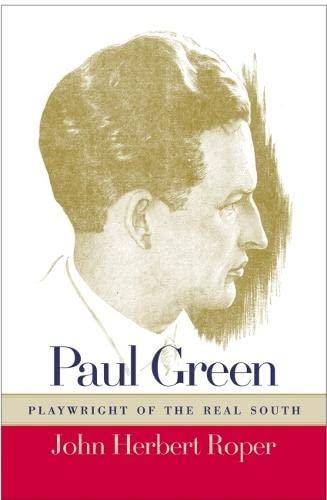 Paul Green: playwright of the real South: Roper, John Herbert