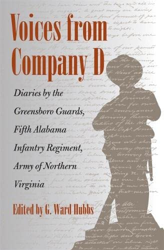 Voices from Company D: Diaries by the Greensboro Guards, Fifth Alabama Infantry Regiment, Army of ...
