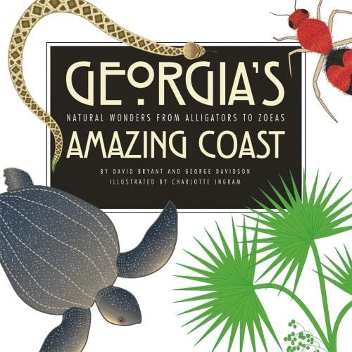 Georgia's Amazing Coast: Natural Wonders from Alligators to Zoeas (9780820325330) by David Bryant; George Davidson; Georgia Sea Grant