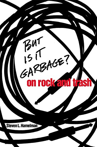 But is it Garbage?: On Rock and Trash (Hardback): Steven L. Hamelman