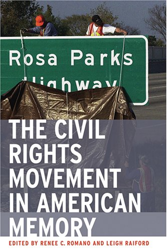 The Civil Rights Movement in American Memory: Renee Christine Romano; Renee Christine Romano [...