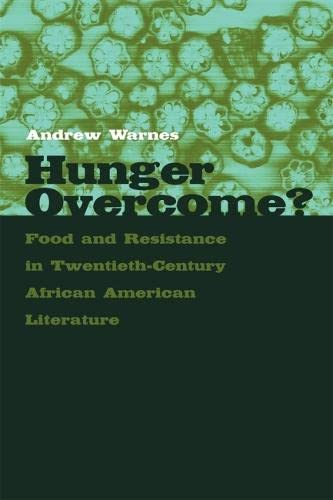 Hunger Overcome?: Food and Resistance in Twentieth-Century African American Literature (Paperback):...