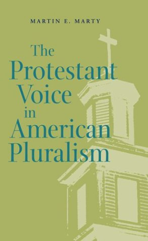 The Protestant Voice in American Pluralism (George H. Shriver Lecture Series in Religion in ...