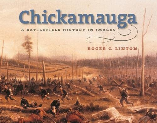 Chickamauga: A Battlefield History in Images (Hardcover): Roger C. Linton