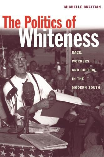 The Politics of Whiteness: Race, Workers, and Culture in the Modern South (Paperback): Michelle ...