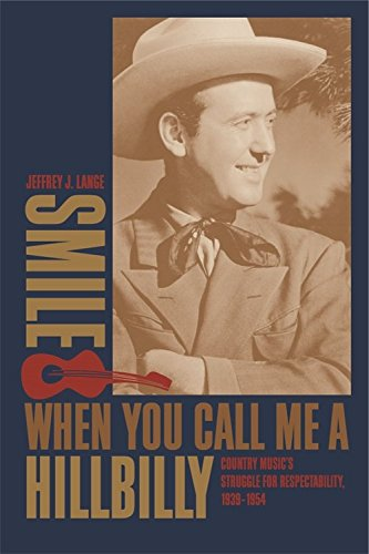 9780820326221: Smile When You Call Me a Hillbilly: Country Music's Struggle for Respectability, 1939-1954