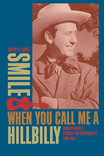 9780820326238: Smile When You Call Me a Hillbilly: Country Music's Struggle for Respectability, 1939-1954