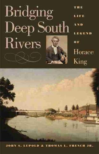 Bridging Deep South Rivers: The Life and Legend of Horace King (Hardcover): John S. Lupold