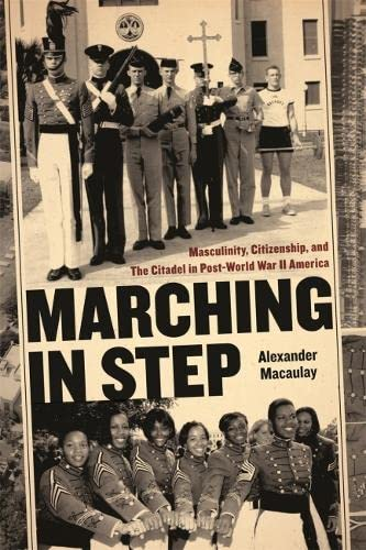 9780820326511: Marching in Step: Masculinity, Citizenship, and The Citadel in Post-World War II America (Politics and Culture in the Twentieth-Century South) ... Culture in the Twentieth-Century South Ser.)
