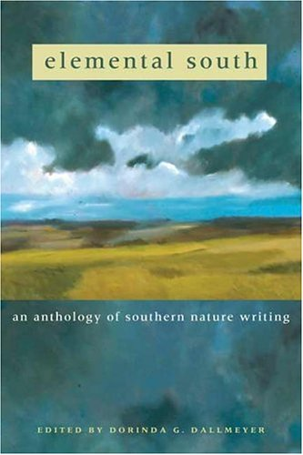 Elemental South: An Anthology Of Southern Nature Writing: Dorinda G. Dallmeyer