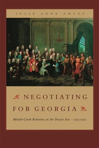 9780820326757: Negotiating for Georgia: British-Creek Relations in the Trustee Era, 1733-1752