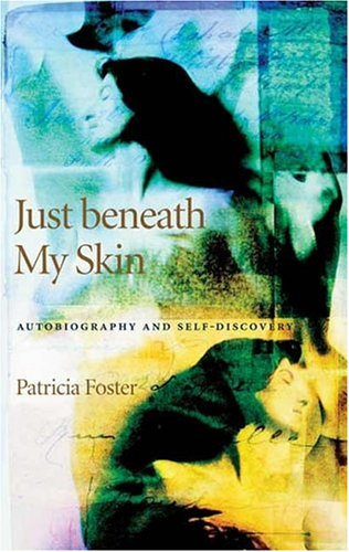 Just Beneath My Skin: Autobiography and Self-discovery (Hardback): Patricia Foster
