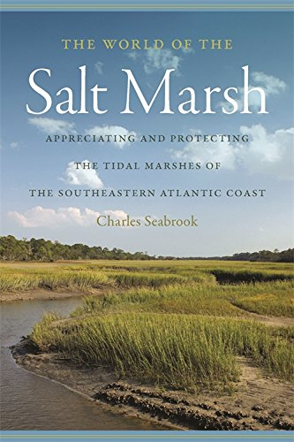 The World of the Salt Marsh: Appreciating and Protecting the Tidal Marshes of the Southeastern ...