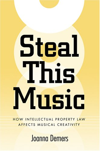 9780820327105: Steal This Music: How Intellectual Property Law Affects Musical Creativity
