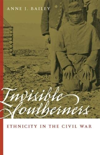 Invisible Southerners: Ethnicity in the Civil War (Georgia Southern University Jack N. and Addie D. Averitt Lecture Series) (0820327573) by Bailey, Anne J.