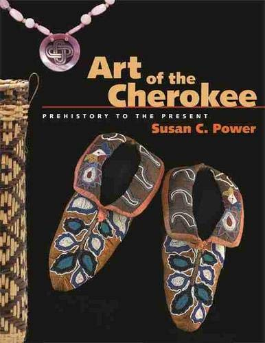 Art of the Cherokee: Prehistory to the Present: Susan C. Power