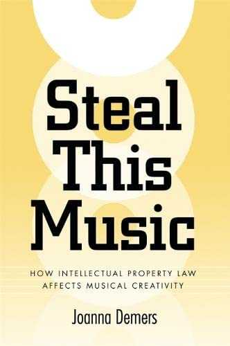 9780820327778: Steal This Music: How Intellectual Property Law Affects Musical Creativity
