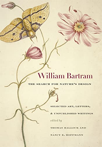 William Bartram, the Search for Nature's Design: Selected Art, Letters & Unpublished ...