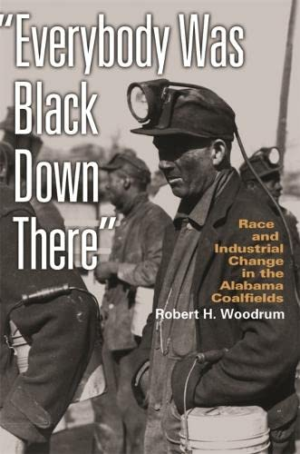 Everybody Was Black Down There: Race and Industrial Change in the Alabama Coalfields (Paperback): ...